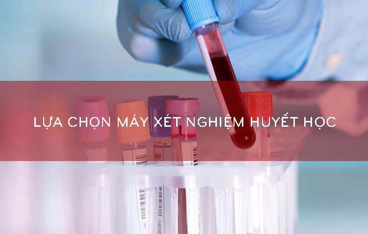 lựa chọn máy xét nghiệm huyết học